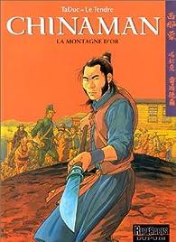 Chinaman, tome 1 : La Montagne d'or par Serge Le Tendre