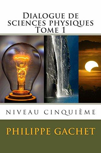 Dialogue de sciences physiques: Tome 1 : niveau cinquième (French Edition)