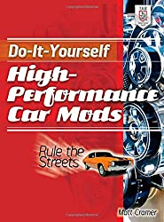 Do-It-Yourself High Performance Car Mods: Rule the Streets