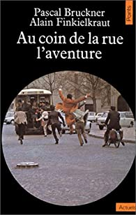 Au coin de la rue, l'aventure par Pascal Bruckner
