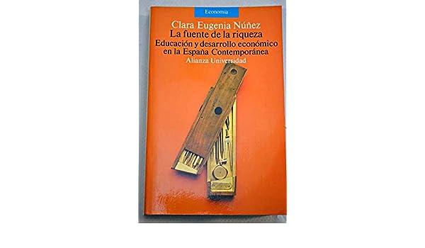 Fuente de la riqueza, la. educacion y desarrollo economico en la españ Alianza Universidad: Amazon.es: Nuñez, Clara Eugenia: Libros