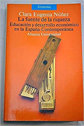 Fuente de la riqueza, la. educacion y desarrollo economico en la ...
