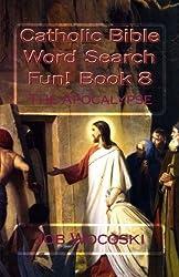 Catholic Bible Word Search Fun! Book 8: The Apocalypse (Catholic Bible Word Search Books) (Volume 8)