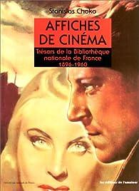 Affiches de cinéma: trésors de la bibliothèque nationale de France 1896-1960 par Stanislas Choko