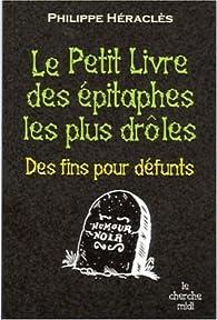 Le Petit Livre des épitaphes les plus drôles : Des fins pour défunts par Philippe Héraclès