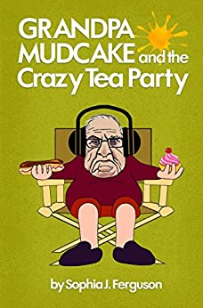 Grandpa Mudcake and the Crazy Tea Party: Funny Picture Books for 3-7 Year Olds by [Ferguson, Sophia J.]
