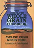The Complete Whole Grain Cookbook, Aveline Kushi and Wendy Esko, 0870408984