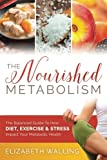 img - for The Nourished Metabolism: The Balanced Guide to How Diet, Exercise and Stress Impact Your Metabolic Health book / textbook / text book