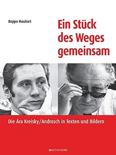 Ein Stück des Weges gemeinsam: Die Ära Kreisky / Androsch in Texten und Bildern