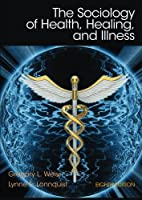 The Sociology of Health, Healing, and Illness (8th Edition)