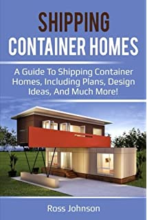 Shipping Container Homes: A Guide To Shipping Container Homes, Including  Plans, Design Ideas