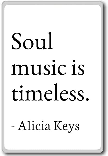 Amazon Com Soul Music Is Timeless Alicia Keys Quotes Fridge