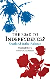 The Road to Independence? : Scotland in the Balance, Revised and Expanded Second Edition, Pittock, Murray, 178023287X