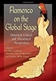 Flamenco on the Global Stage: Historical, Critical and Theoretical Perspectives