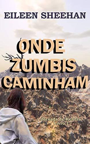 Onde Zumbis Andam: [LIVRO 1] (Jornada de Kendra) (Portuguese Edition)