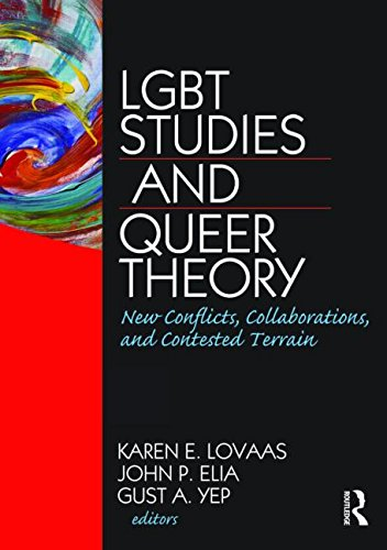 LGBT Studies and Queer Theory: New Conflicts, Collaborations, and Contested Terrain (Journal of Homosexuality)