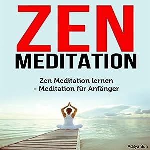 Zen Meditation: Zen Meditation lernen - Meditation für Anfänger Hörbuch