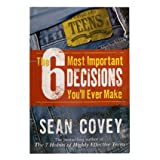 The 6 Most Important Decisions You'll Ever Make: A Guide for Teens