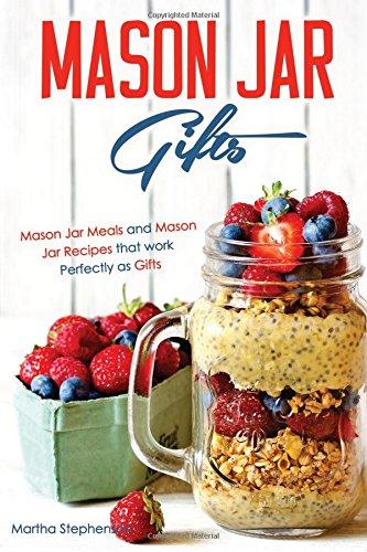 Mason Jar Gifts: Mason Jar Meals and Mason Jar Recipes that work Perfectly as Gifts