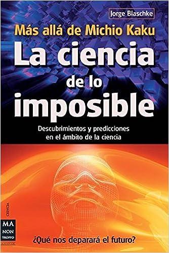 La Ciencia De Lo Imposible Mas Alla De Michio Kaku Descubrimientos