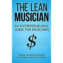 The Lean Musician: An Entrepreneurial Guide for Musicians