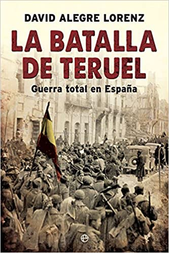 La batalla de Teruel: Guerra total en España Historia del siglo XX ...