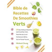 Bible de Recettes De Smoothies Verts: 39 Des Meilleurs Recettes de Smoothies Verts, Recettes de Jus et De Boissons Détox, Qu'on Puisse Trouver (French Edition)