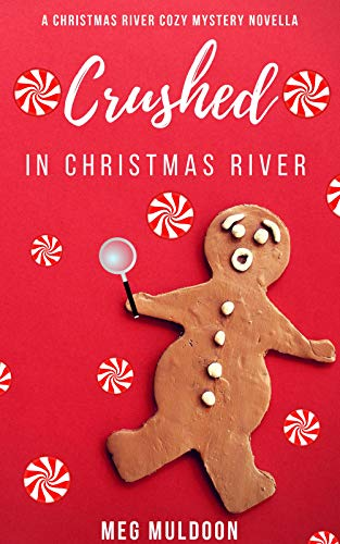 Crushed in Christmas River: A Christmas Cozy Mystery Novella (Christmas River Cozy Mystery Novellas Book 3) by [Muldoon, Meg]