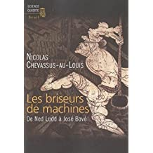 Les Briseurs de machines. De Ned Ludd à José Bové: De Ned Ludd à José Bové