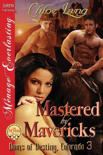 Mastered by Mavericks [Doms of Destiny, Colorado 3] (Siren Publishing Menage Everlasting) (Doms of Destiny, Colorado - Siren Publishing Menage Everlasting)