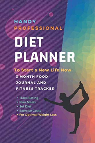 Handy Diet Planner : 12-Week / New You Within 90 Days, Food Journal and Fitness Tracker 6 x 9 in – 111 Pages: Exercise & Diet Journal / Track Eating … – Daily Food and Weight Loss Diary (First)