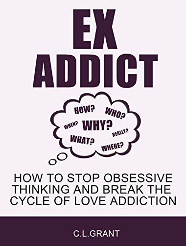 Ex Addict How To Stop Obsessive Thinking And Break The Cycle Of