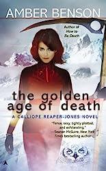 The Golden Age of Death (A Calliope Reaper-Jones Novel)