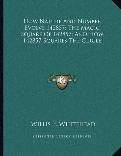 How Nature And Number Evolve 142857; The Magic Square Of 142857; And How 142857 Squares The Circle