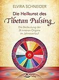 Die Heilkunst des Tibetan Pulsing: Die Bedeutung der 24 »inneren Organe« im Jahresverlauf