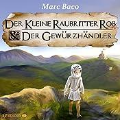 Der kleine Raubritter Rob und der Gewürzhändler (Der kleine Raubritter Rob 1) | Marc Baco