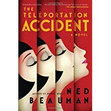 by Beauman, Ned The Teleportation Accident: A Novel (2013) Hardcover