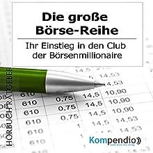 Die große Börse-Reihe: Ihr Einstieg in den Club der Börsenmillionäre Hörbuch von Alessandro Dallmann Gesprochen von: Michael Freio Haas