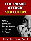 The Panic Attack Solution: How To Stop Panic Attacks, Anxiety and Stress for Good (Stress Relief Book 7)