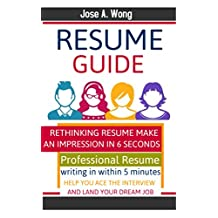 Resume Guide 2018: Rethinking Resumes make impression in 6 seconds. Professional Resume writing in within 5 minutes help you ace the Interview and Land Your Dream Job.