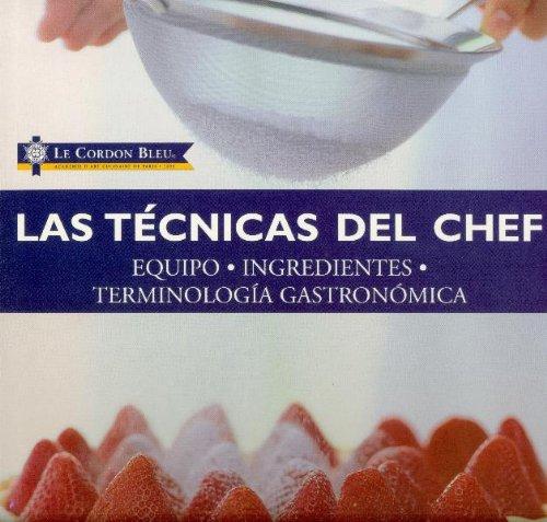 Las tecnicas del chef: Equipo, ingredientes, terminologia gastronomica (Le Cordon Bleu series) (Spanish - Chefs Bleu Cordon