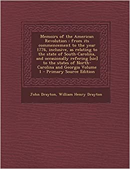 Book Memoirs of the American Revolution: from its commencement to the year 1776, inclusive, as relating to the state of South-Carolina, and occasionally ... and Georgia Volume 1 - Primary Source Edition