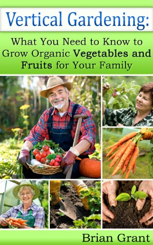 Vertical Gardening: What You Need to Know to Grow Organic Vegetables and Fruits for Your Family by [Grant, Brian]