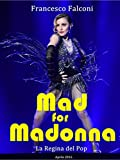 Mad for Madonna: La regina del pop (Italian Edition)