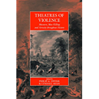 Theatres Of Violence: Massacre, Mass Killing and Atrocity throughout History (War and Genocide Book 11) (English Edition…
