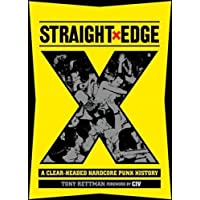 Straight Edge A Clear-Headed Hardcore Punk History