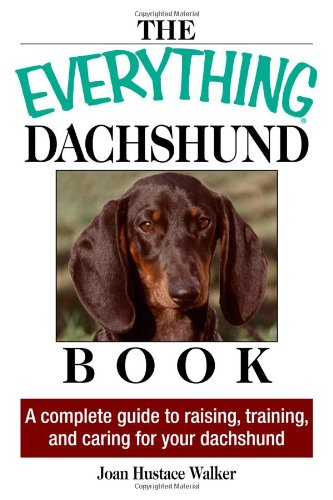 Everything Dachshund Book: A Complete Guide To Raising, Training, And Caring For Your Dachshund by Adams Media