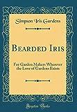 Amazon / Forgotten Books: Bearded Iris For Garden Makers Wherever the Love of Gardens Exists Classic Reprint (Simpson Iris Gardens)