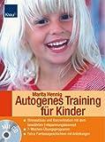 Autogenes Training für Kinder: Ruhe und Kraft im Alltag - Übungsprogramm in 7 Schritten - Extra: Fantasiegeschichten mit Anleitungen