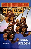 When the Beaver Was the King, Doug Golden, 0741432706